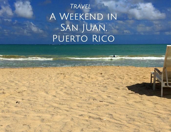 A Weekend in San Juan, Puerto Rico