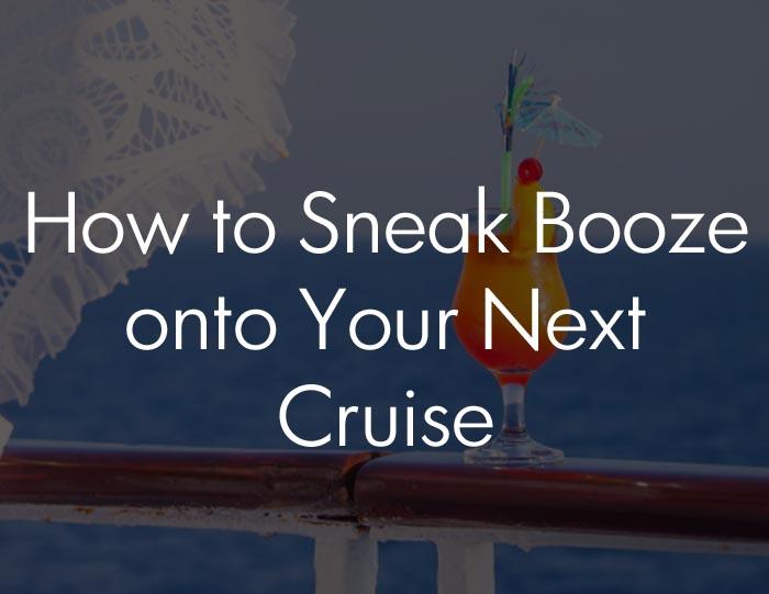 How To Sneak Booze Onto Your Next Cruise  The Limerick Lane